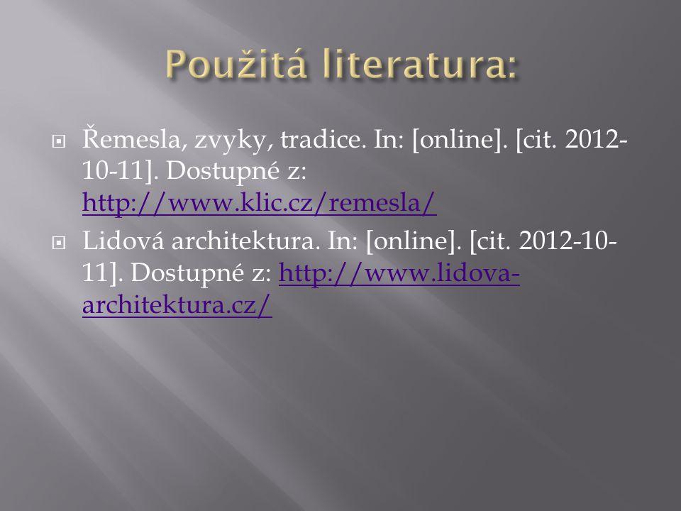 Použitá literatura: Řemesla, zvyky, tradice. In: [online]. [cit. 2012-10-11]. Dostupné z: http://www.klic.cz/remesla/